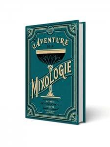Livre L'Aventure de la Mixologie par Patrice Plante
